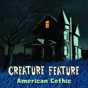 Creature Feature 2015 American Gothic