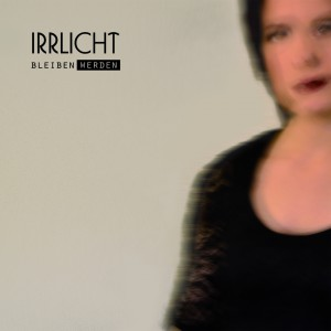Irrlicht - Bleiben Werden (EP) (2017)