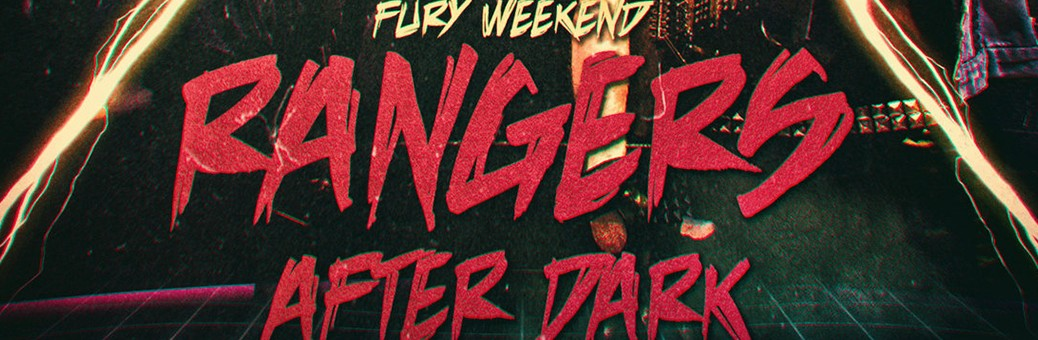 Fury Weekend - Rangers After Dark