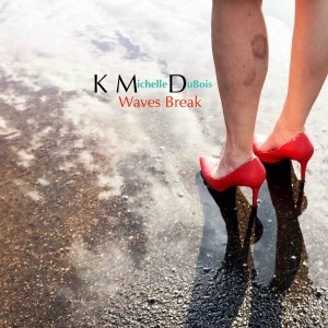 K Michelle DuBois - Waves Break (cover)
